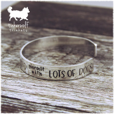 Surround yourself with lots of dogs cuff