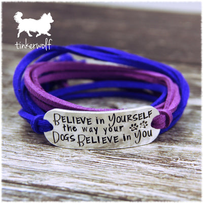 Believe in yourself the way your dogs believe in you wrap bracelet