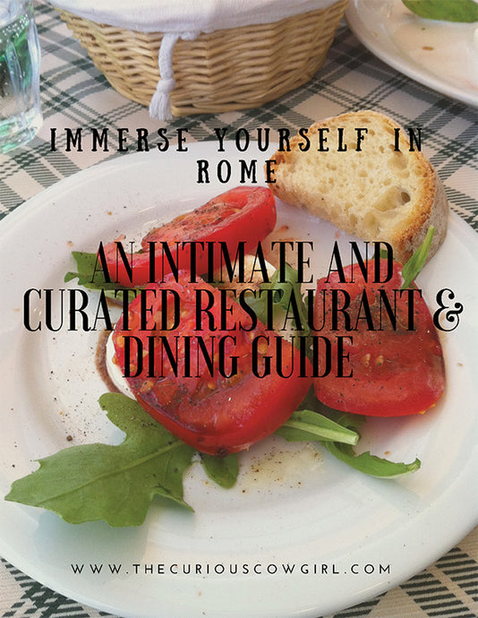 Immerse Yourself In Rome: An Intimate and Curated Restaurant & Dining Guide
