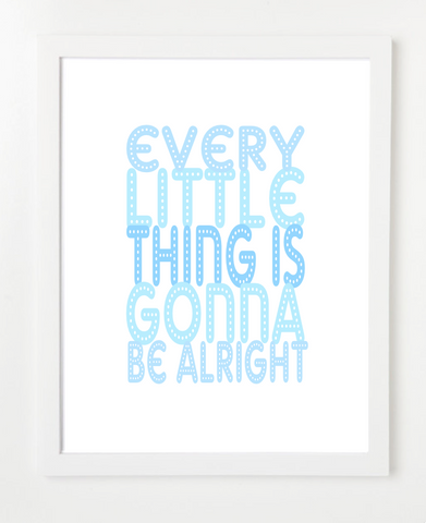 Every Little Thing Is Going To Be Alright Art Print - Motivational Quote Poster