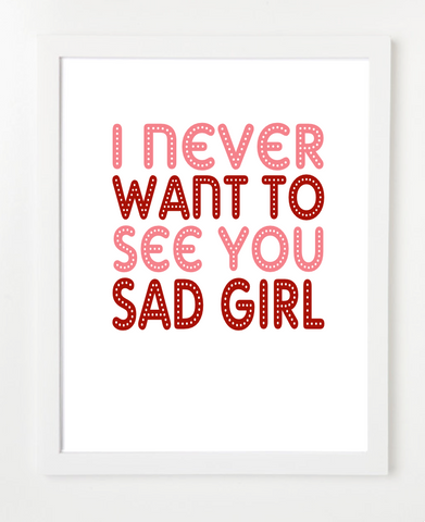 I Never Want To See You Sad Girl - Quote Poster