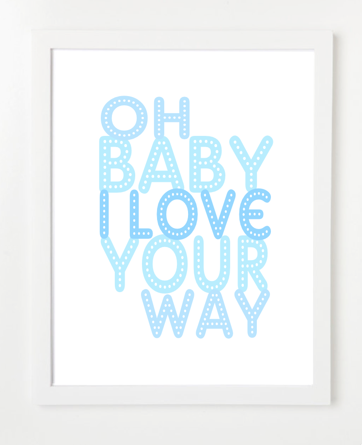 Oh Baby I Love Your Way Art Print Nursery Art Quote Poster Birdave