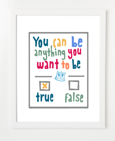 You Can Be Anything You Want To Be - Children's Art Print - GRAY