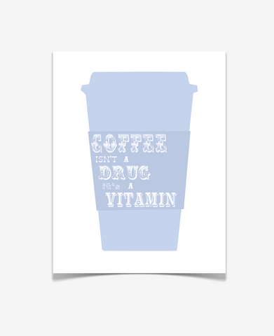 Coffee Isn't A Drug It's a Vitamin Art Print - Quote Poster