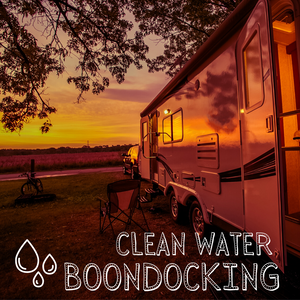 EVEN WHEN BOONDOCKING, CLEAN WATER PLAYS VITAL ROLE IN RV TRAVEL