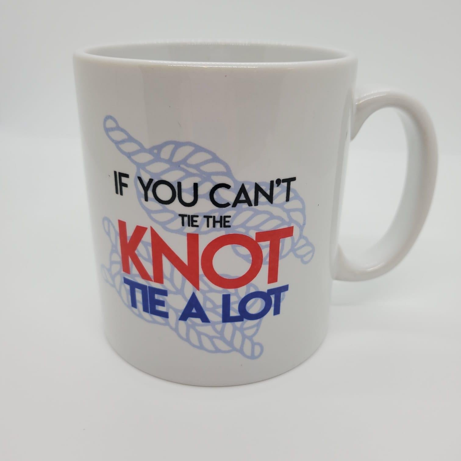 Sailing Mug - If You Can't Tie The Knot Tie A Lot