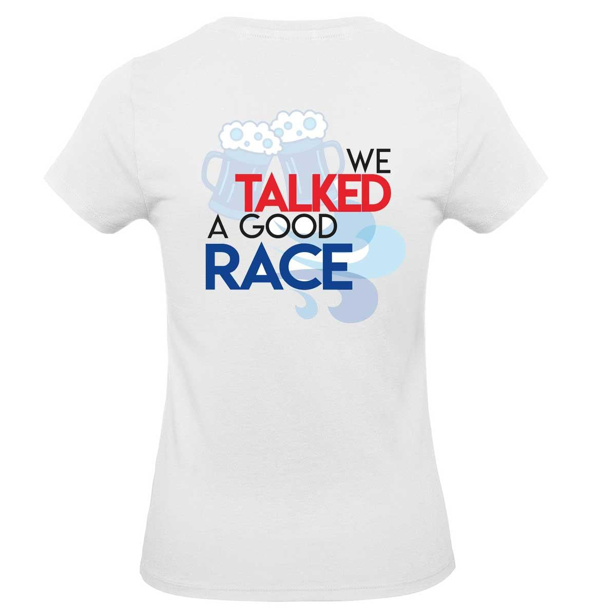 Womens T-Shirt - We Talked a Good Race