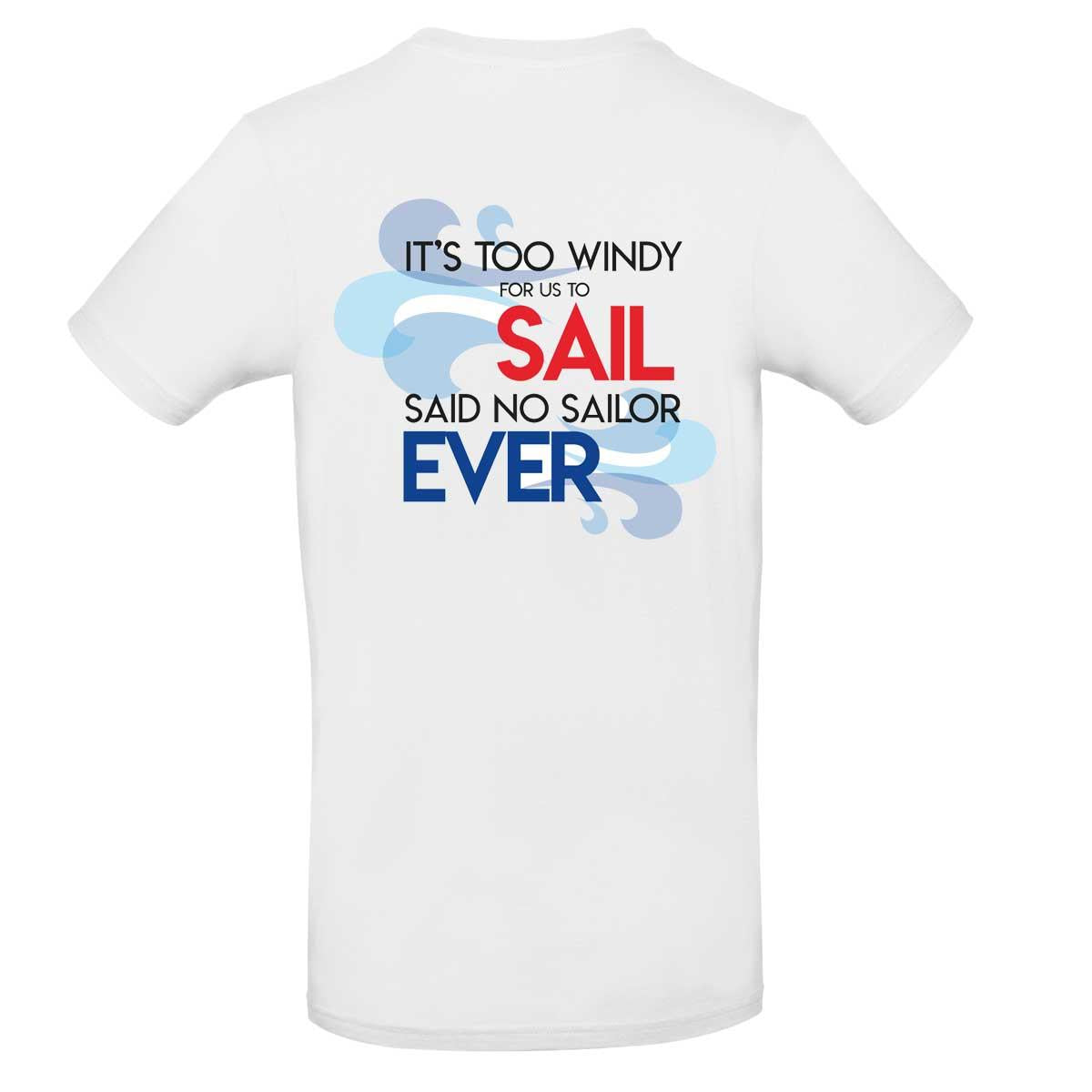 Mens T-Shirt - It's Too Windy For Us To Sail Said No Sailor Ever