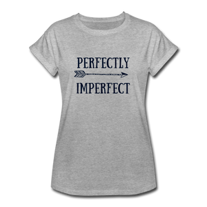 Perfectly Imperfect  - Women's Relaxed Fit T-Shirt - heather gray