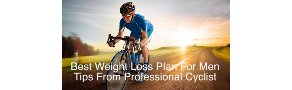 Best Weight Loss Plan For Men| Tips From Professional Cyclist
