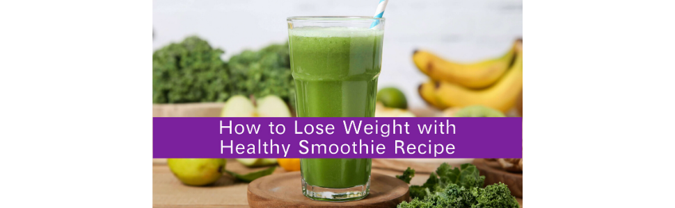 How to Lose Weight with Healthy Smoothie Recipe
