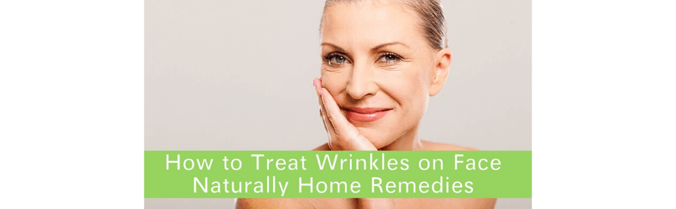 How to Treat Wrinkles on Face Naturally Home Remedies