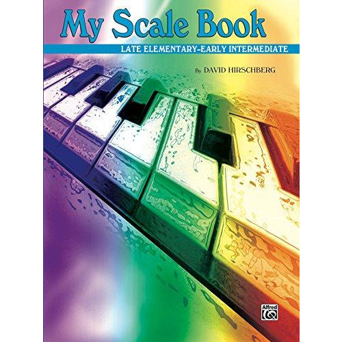 My Scale Book: For Late Elementary to Early Intermediate Piano