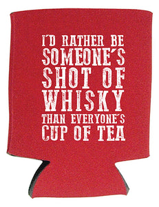 """I'd Rather Be Someone's Shot of Whisky Than Everyone's Cup of Tea"" Can Holder"
