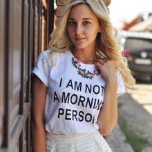 "Load image into Gallery viewer, 2019 Letter Print T shirts ""I'm Not a Morning Person"""