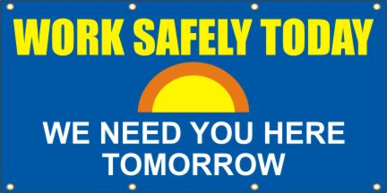 A125 Work Safely Today, We Need You Here Tomorrow