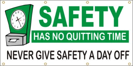 A79 Safety Has No Quitting Time, Never Give Safety a Day Off