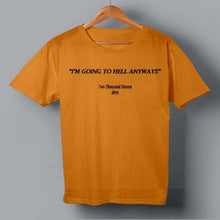 """I AM GOING TO HELL ANYWAYS"" T-SHIRT"