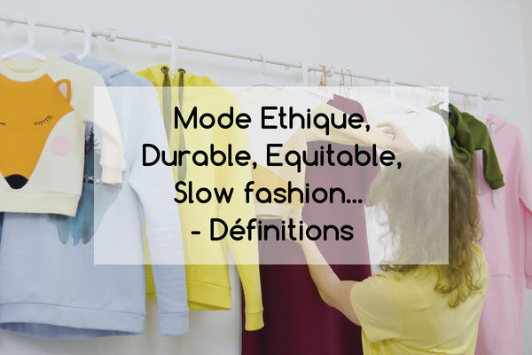 Mode Ethique, Durable, Equitable, Slow fashion... - Définitions & Impact