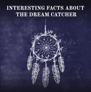 Interesting Facts About The Dream Catcher