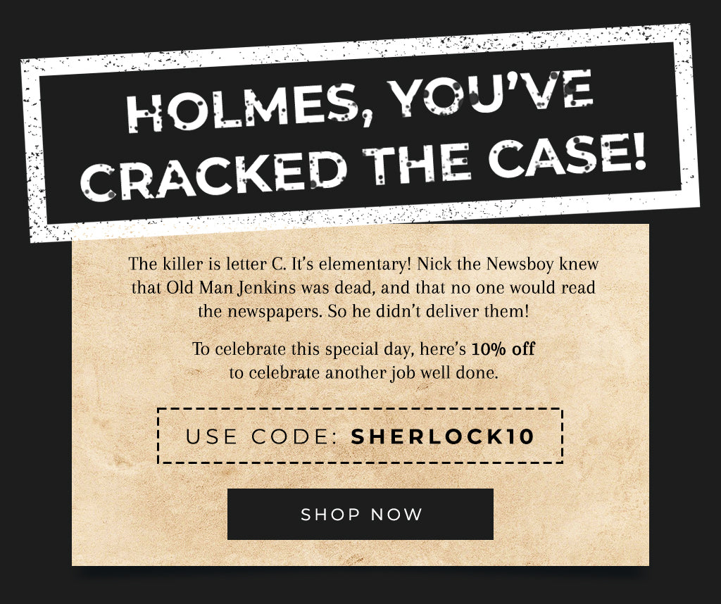 Holmes, you've cracked the case!