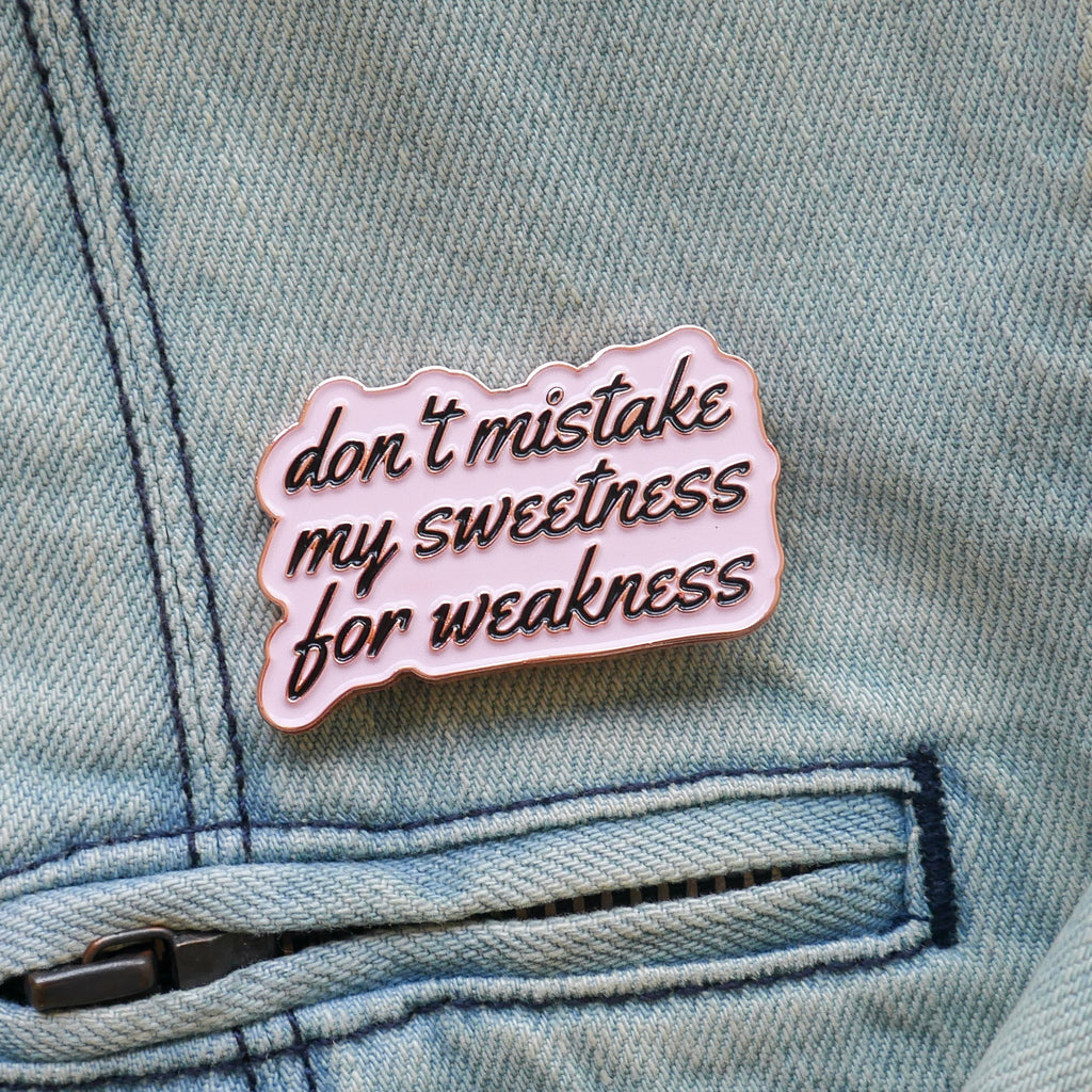Enamel Pin - don't mistake my sweetness for weakness