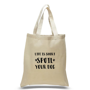 Life Is Short Spoil Your Dog Tote Bag