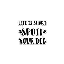 Load image into Gallery viewer, Life Is Short Spoil Your Dog Sticker