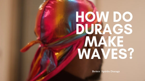 How Do Durags Make Waves