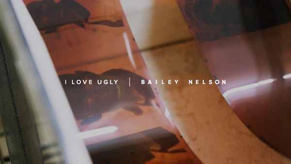 I Love Ugly x Bailey Nelson - Film Development