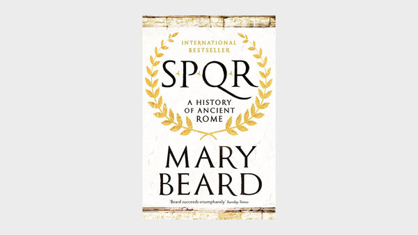 What We're Reading — SPQR : A History of Ancient Rome by Mary Beard