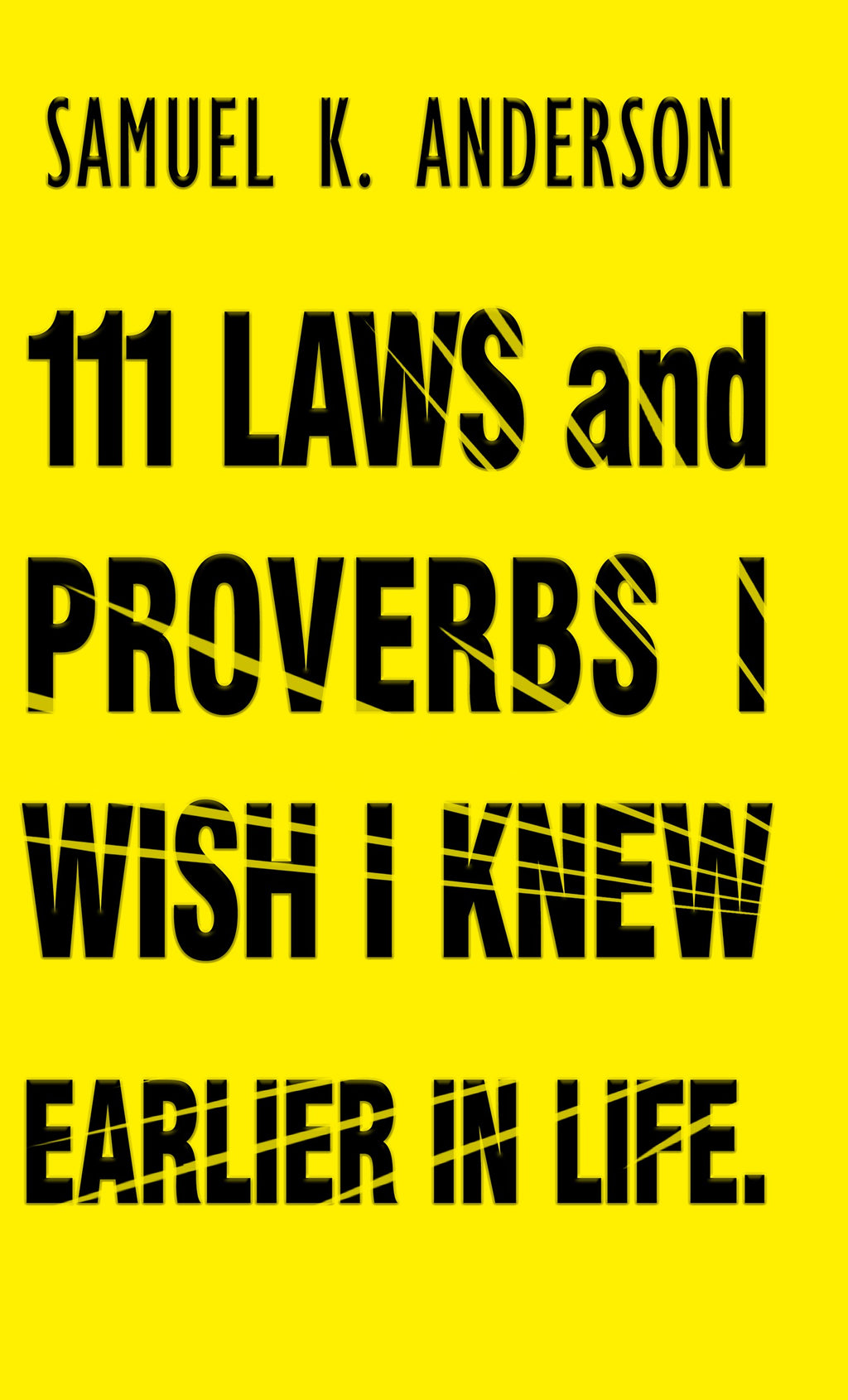 111 LAWS and PROVERBS I WISH I KNEW EARLIER IN LIFE