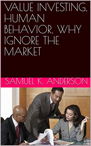 VALUE INVESTING, HUMAN BEHAVIOR, WHY IGNORE THE MARKET -eBook  -$2.99