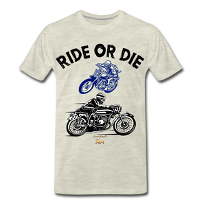 Ride or Die Premium T-Shirt - heather oatmeal