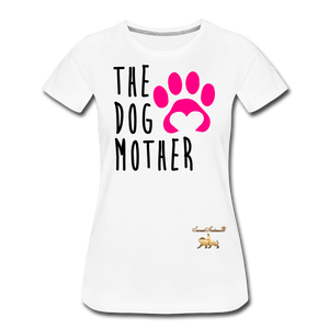 The Dog Mother Women's Premium T-Shirt - white