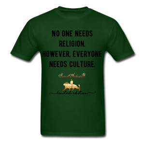 No one Needs Religion. However, Everyone Needs Culture   Unisex Classic T-Shirt - forest green