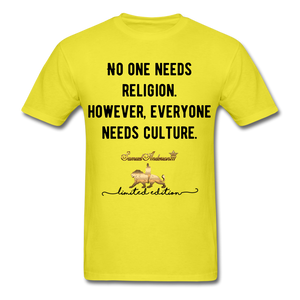 No one Needs Religion. However, Everyone Needs Culture   Unisex Classic T-Shirt - yellow