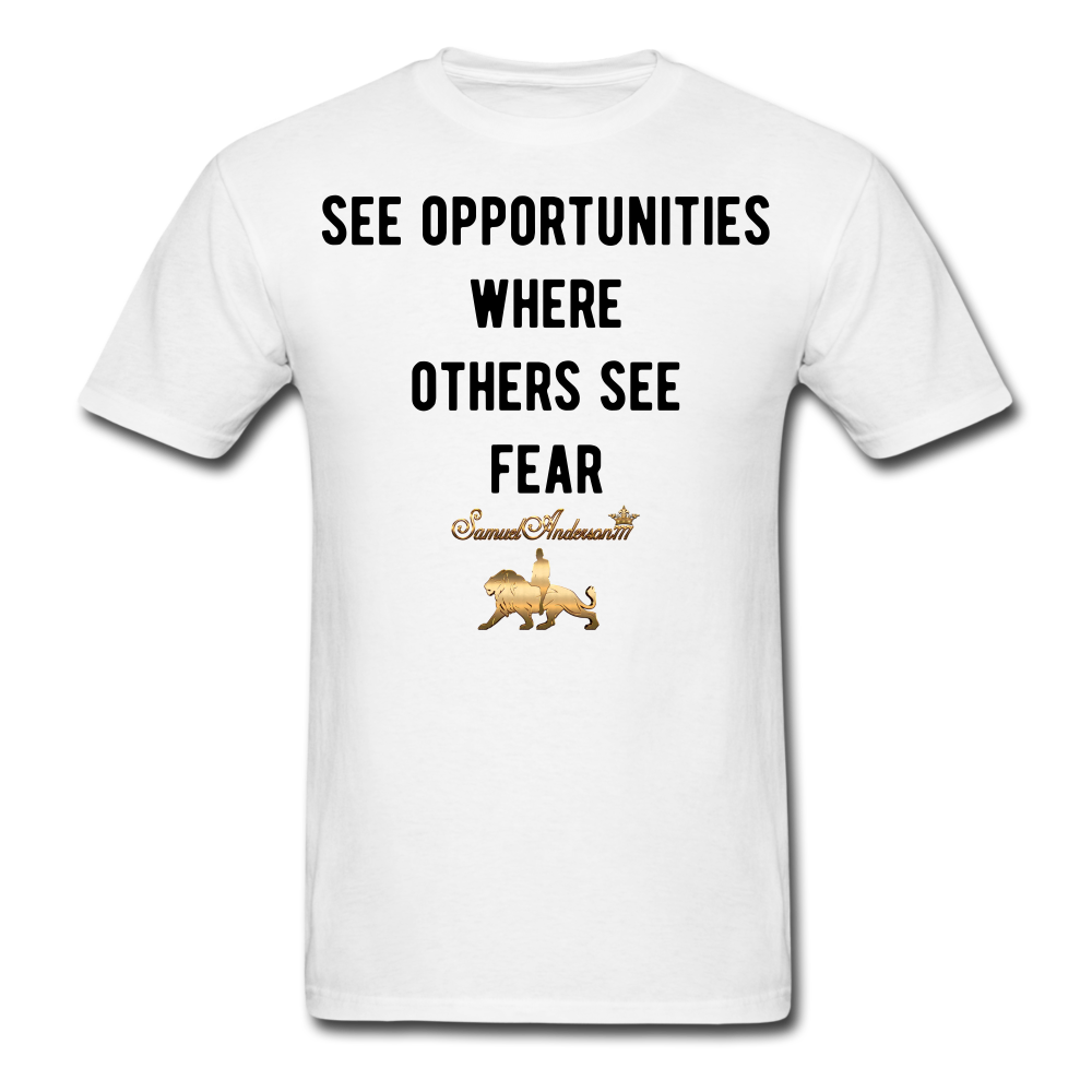 See Opportunities Where Others See Fear Men's T-Shirt - white