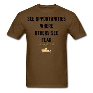 See Opportunities Where Others See Fear Men's T-Shirt - brown
