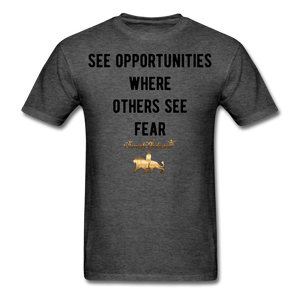 See Opportunities Where Others See Fear Men's T-Shirt - heather black