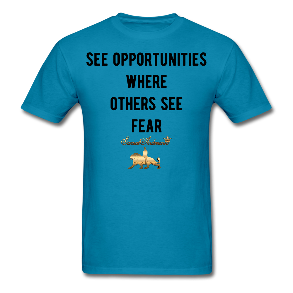 See Opportunities Where Others See Fear Men's T-Shirt - turquoise