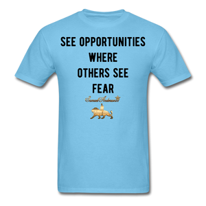 See Opportunities Where Others See Fear Men's T-Shirt - aquatic blue