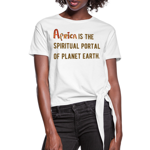 Africa is The Spiritual Portal Women's Knotted T-Shirt - white