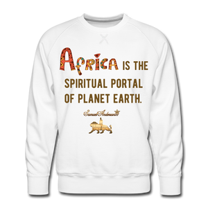 Africa is The Spiritual Portal of The Earth Men's Premium Sweatshirt - white