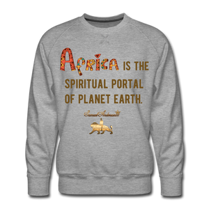 Africa is The Spiritual Portal of The Earth Men's Premium Sweatshirt - heather gray