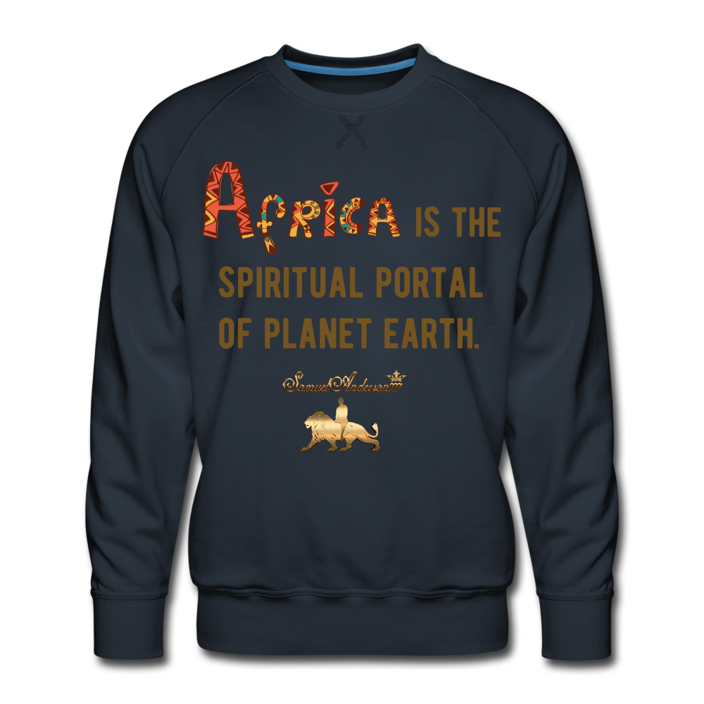 Africa is The Spiritual Portal of The Earth Men's Premium Sweatshirt - navy