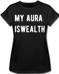 My Aura is Wealth Women's Relaxed Fit T-Shirt - black