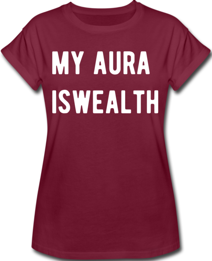 My Aura is Wealth Women's Relaxed Fit T-Shirt - burgundy