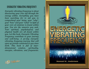 Energetic Vibrating Frequency  by Samuel K. Anderson