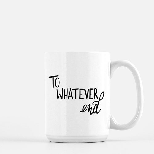 To Whatever End - Ceramic Mug
